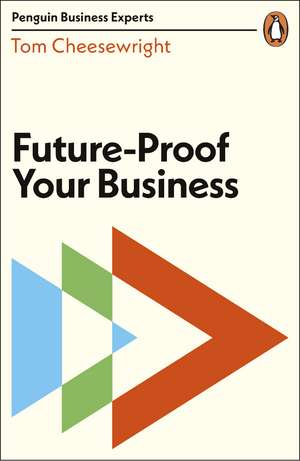 Future-Proof Your Business de Tom Cheesewright