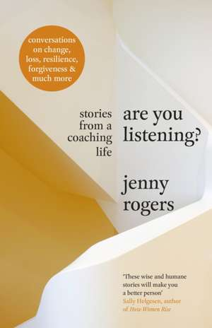 Are You Listening?: Stories from a Coaching Life de Jenny Rogers