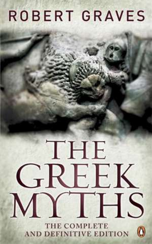 The Greek Myths: The Complete and Definitive Edition de Robert Graves
