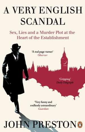 A Very English Scandal: Sex, Lies and a Murder Plot at the Heart of the Establishment: Now a Major BBC Series Starring Hugh Grant de John Preston
