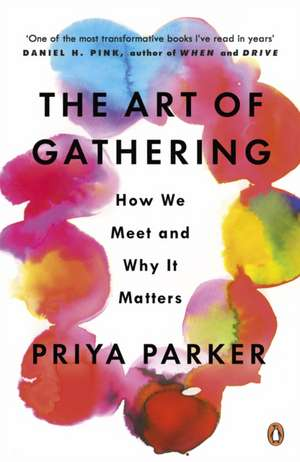 The Art of Gathering: How We Meet and Why It Matters de Priya Parker