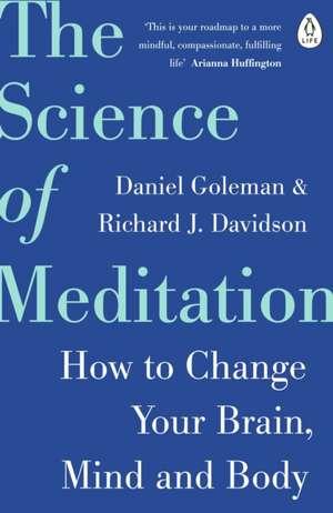 The Science of Meditation: How to Change Your Brain, Mind and Body de Daniel Goleman