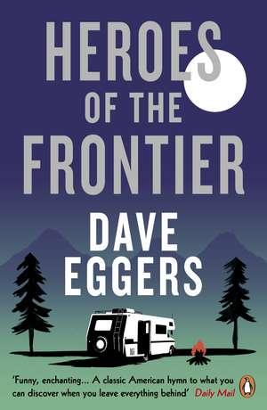 Heroes of the Frontier de David Eggers