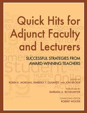 Quick Hits for Adjunct Faculty and Lecturers:  Successful Strategies from Award-Winning Teachers de Robin K. Morgan