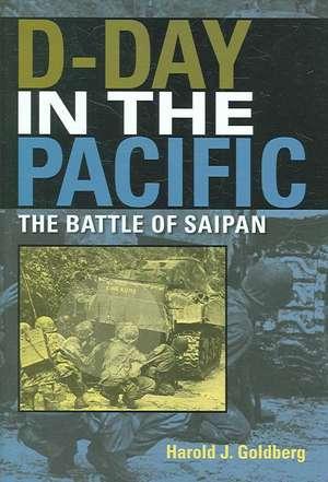 D-Day in the Pacific:  The Battle of Saipan de Harold J. Goldberg