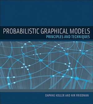 Probabilistic Graphical Models – Principles and Techniques de Daphne Koller