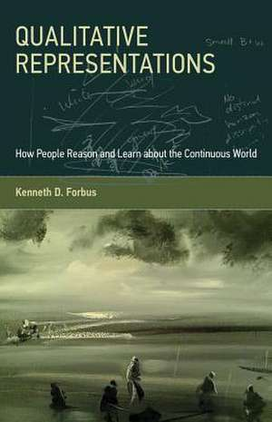 Qualitative Representations – How People Reason and Learn about the Continuous World de Kenneth D. Forbus