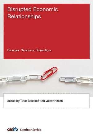 Disrupted Economic Relationships – Disasters, Sanctions, Dissolutions de Tibor Besedes