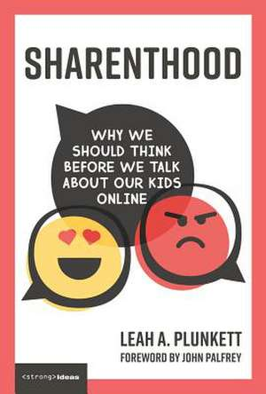 Sharenthood – Why We Should Think before We Talk about Our Kids Online de Leah A. Plunkett