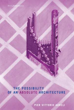 The Possibility of an Absolute Architecture de Pier V. Aureli