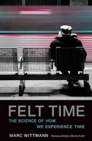Felt Time – The Science of How We Experience Time