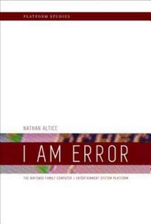 I Am Error – The Nintendo Family Computer / Entertainment System Platform de Nathan Altice