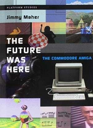 The Future Was Here – The Commodore Amiga de Jimmy Maher