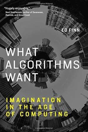What Algorithms Want – Imagination in the Age of Computing de Ed Finn