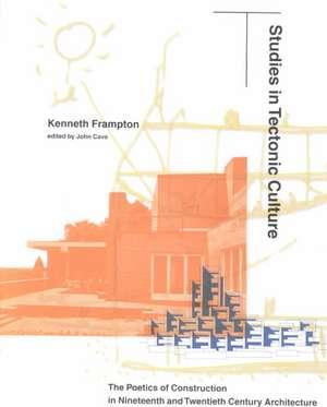 Studies in Tectonic Culture – The Poetics of Construction in Nineteenth and Twentieth Century Architecture de John Frampton