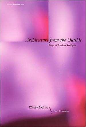 Architecture from the Outside – Essays on Virtual & Real Space de Elizabeth Grosz