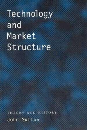 Technology & Market Structure – Theory & History de John Sutton