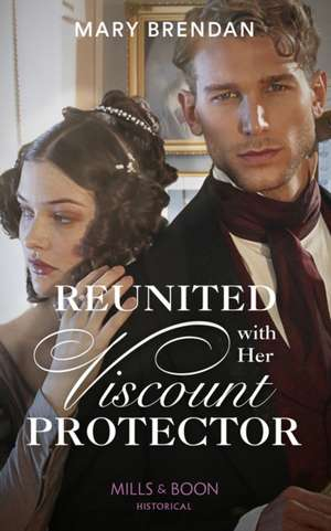 Reunited With Her Viscount Protector de Mary Brendan