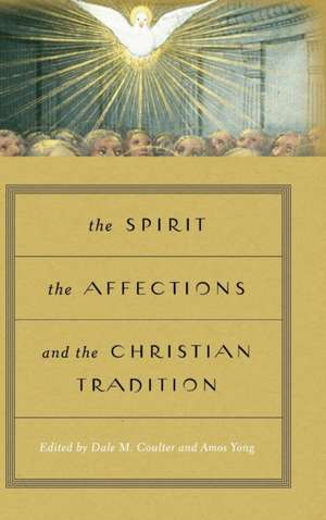 The Spirit, the Affections, and the Christian Tradition de Dale M. Coulter