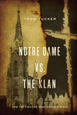 Notre Dame vs. The Klan de Todd Tucker