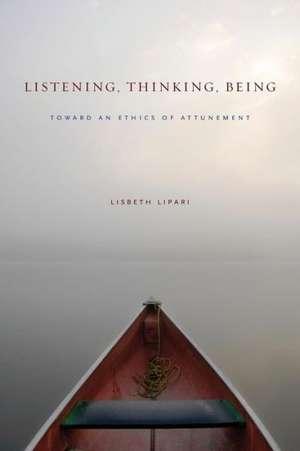 Listening, Thinking, Being de Lisbeth Lipari