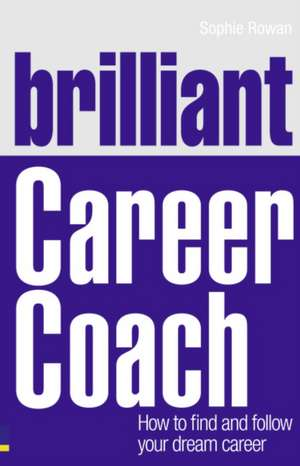 Brilliant Career Coach de Sophie Rowan