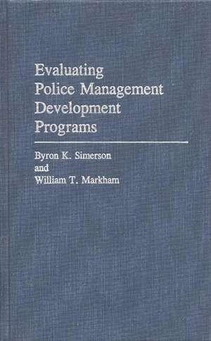 Evaluating Police Management Development Programs de Byron K. Simerson