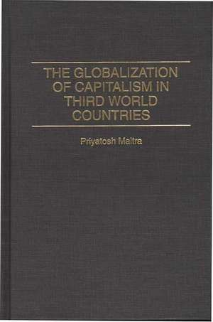 The Globalization of Capitalism in Third World Countries de Priyatosh Maitra