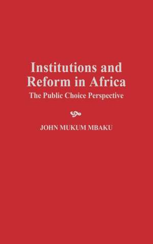Institutions and Reform in Africa:  The Public Choice Perspective de John Mukum Mbaku