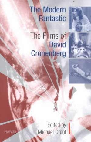 The Modern Fantastic: The Films of David Cronenberg de Michael Grant