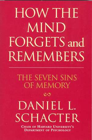 How the Mind Forgets and Remembers de Daniel L. Schacter