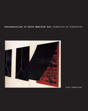 Conceptualism in Latin American Art:  Didactics of Liberation de Luis Camnitzer