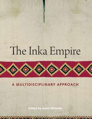 The Inka Empire: A Multidisciplinary Approach de Izumi Shimada