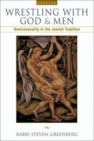 Wrestling with God and Men: Homosexuality in the Jewish Tradition de Steven Greenberg
