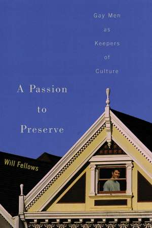 A Passion to Preserve: Gay Men as Keepers of Culture de Will Fellows