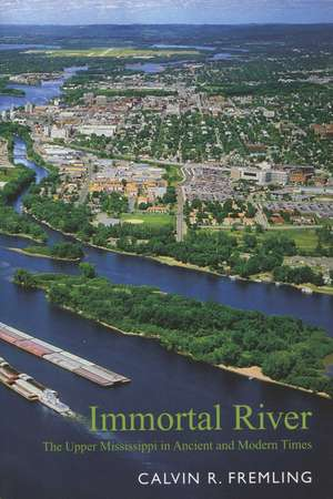 Immortal River: The Upper Mississippi in Ancient and Modern Times de Calvin R. Fremling