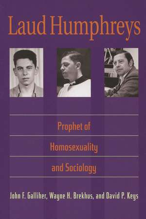 Laud Humphreys: Prophet of Homosexuality and Sociology de John F. Galliher