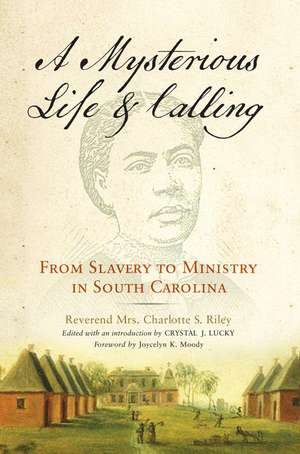 A Mysterious Life and Calling: From Slavery to Ministry in South Carolina de Rev. Charlotte S. Riley