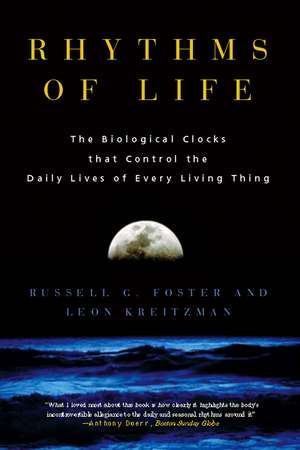 Rhythms of Life: The Biological Clocks that Control the Daily Lives of Every Living Thing de Russell G. Foster