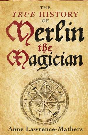 The True History of Merlin the Magician de Anne Lawrence-Mathers