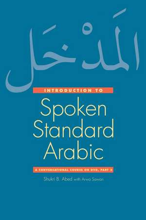 Introduction to Spoken Standard Arabic: A Conversational Course on DVD, Part 2 de Shukri B. Abed