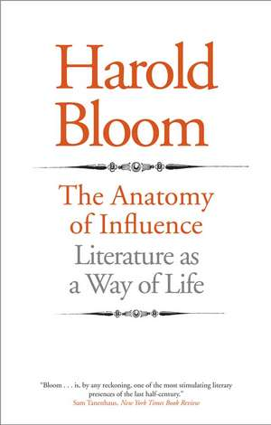 The Anatomy of Influence: Literature as a Way of Life de Harold Bloom