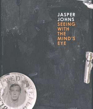 Jasper Johns – Seeing with the Mind′s Eye de GARRY GARRELS