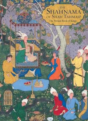 The Shahnama of Shah Tahmasp – The Persian Book of Kings