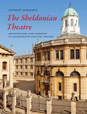 The Sheldonian Theatre – Architecture and Learning in Seventeenth–Century Oxford