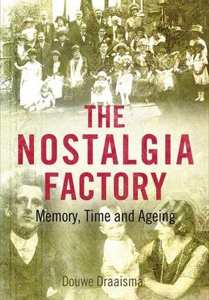 The Nostalgia Factory: Memory, Time and Ageing de Douwe Draaisma