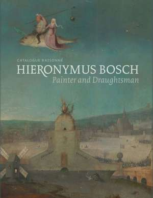 Hieronymus Bosch, Painter and Draughtsman, Catalogue Raisonne