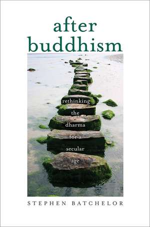 After Buddhism: Rethinking the Dharma for a Secular Age de Stephen Batchelor