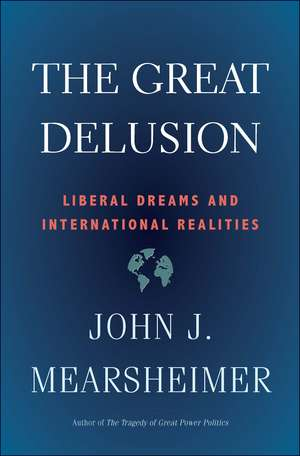 The Great Delusion: Liberal Dreams and International Realities de John J. Mearsheimer