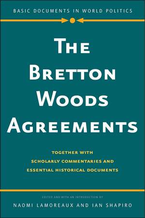 The Bretton Woods Agreements: Together with Scholarly Commentaries and Essential Historical Documents de Naomi Lamoreaux
